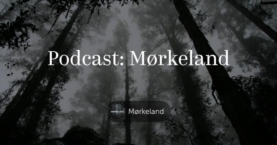 Podcasten Mørkeland